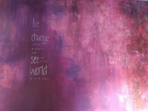 be the change you want to seein the world